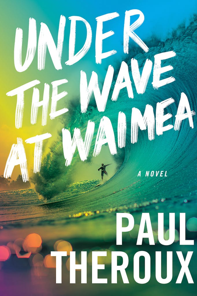 Under the Wave at Waimea, by Paul Theroux
